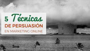 Técnicas De Persuasión En Marketing Online