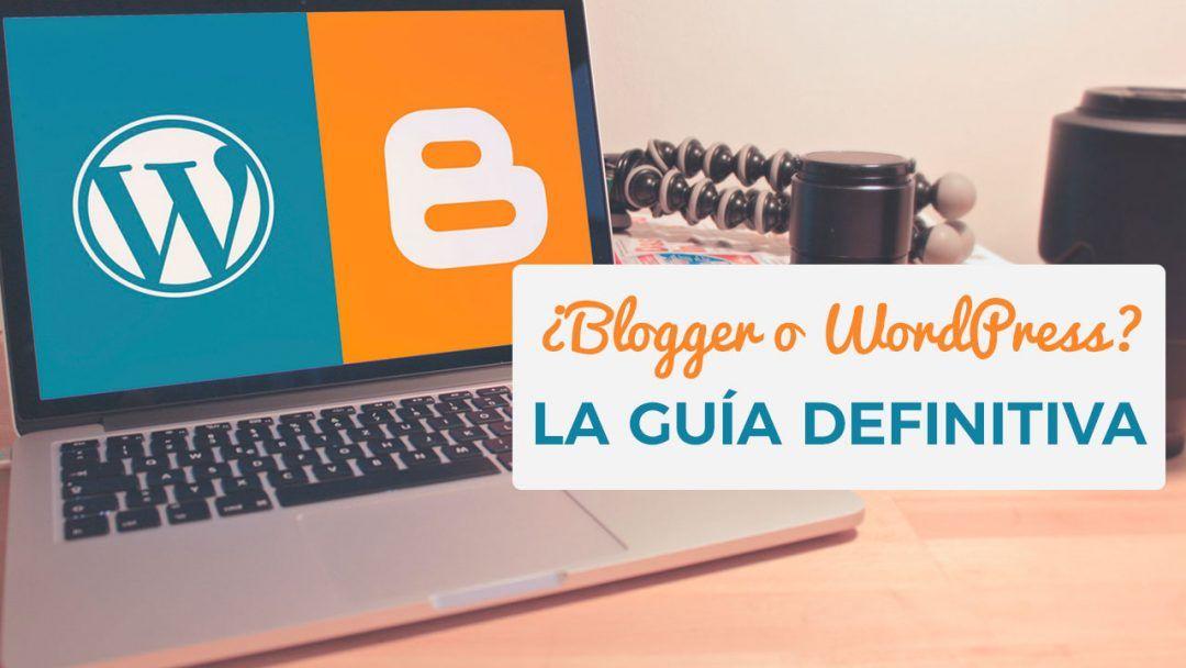 ¿Blogger o WordPress? La Guía Definitiva