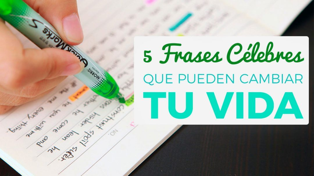 5 Frases Célebres Que Pueden Cambiar Tu Vida