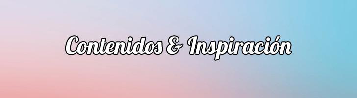 Contenidos e Inspiración
