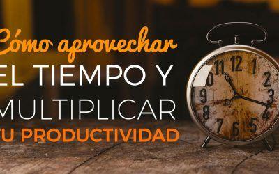 Cómo aprovechar el tiempo y multiplicar tu productividad