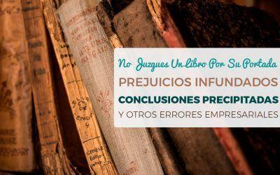 Prejuicios, Conclusiones Precipitadas Y Otros Errores Empresariales
