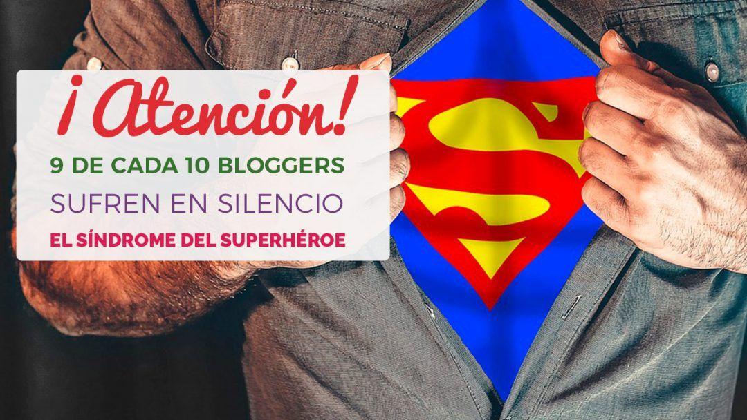 Atención: 9 De Cada 10 Bloggers Sufren En Silencio El Síndrome Del Superhéroe