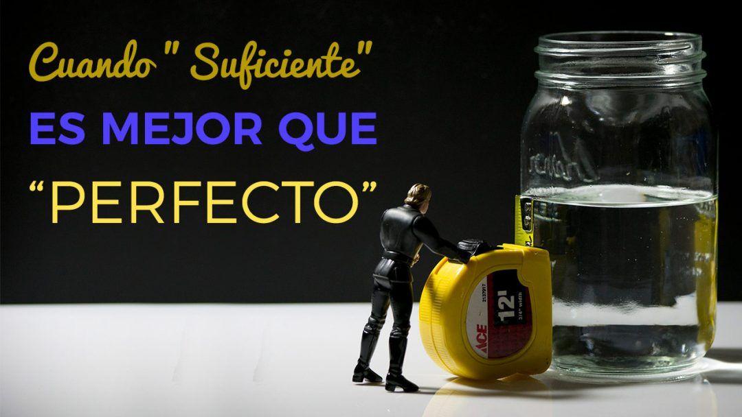"""Cuando """"Suficiente"""" Es Mejor Que """"Perfecto"""""""