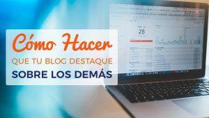 Cómo Hacer Que Tu Blog Destaque Sobre Los Demás