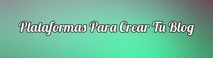 Plataformas Para Crear Tu Blog