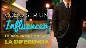 Los Influencer marcan la diferencia
